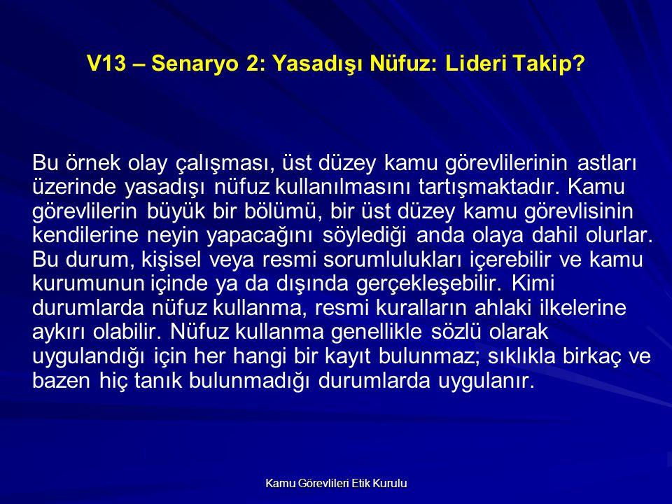 Kamu Görevlileri Etik Kurulu V13 – Senaryo 2: Yasadışı Nüfuz: Lideri Takip.