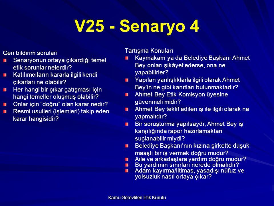 Kamu Görevlileri Etik Kurulu V25 - Senaryo 4 Geri bildirim soruları Senaryonun ortaya çıkardığı temel etik sorunlar nelerdir? Katılımcıların kararla i