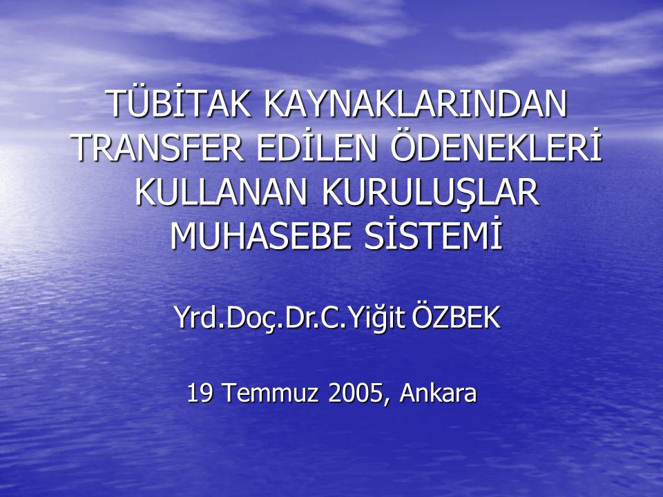 19 Temmuz 2005, Ankara TÜBİTAK KAYNAKLARINDAN TRANSFER EDİLEN ÖDENEKLERİ KULLANAN KURULUŞLAR MUHASEBE SİSTEMİ Yrd.Doç.Dr.C.Yiğit ÖZBEK