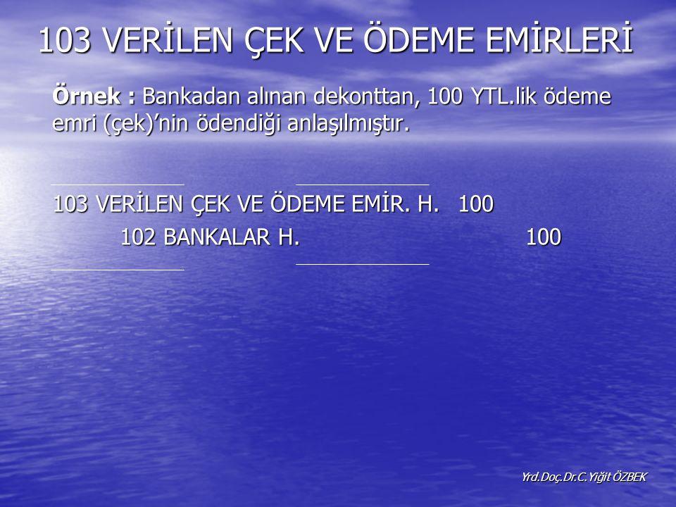 Örnek : Bankadan alınan dekonttan, 100 YTL.lik ödeme emri (çek)'nin ödendiği anlaşılmıştır.