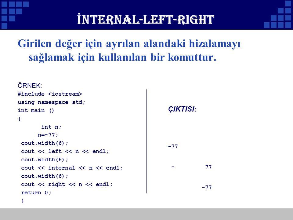 Company Logo İ nternal-left-right Girilen değer için ayrılan alandaki hizalamayı sağlamak için kullanılan bir komuttur. ÖRNEK: #include using namespac