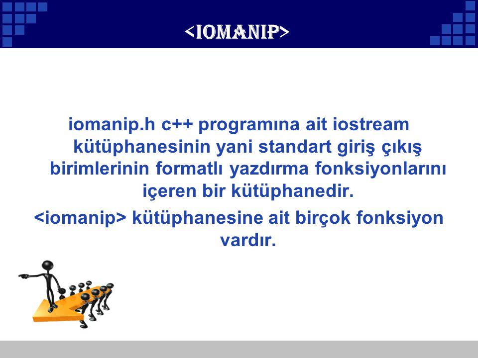 Company Logo iomanip.h c++ programına ait iostream kütüphanesinin yani standart giriş çıkış birimlerinin formatlı yazdırma fonksiyonlarını içeren bir