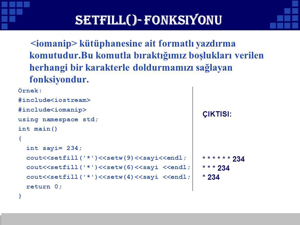 Company Logo Setfill()- Fonksiyonu kütüphanesine ait formatlı yazdırma komutudur.Bu komutla bıraktığımız boşlukları verilen herhangi bir karakterle do