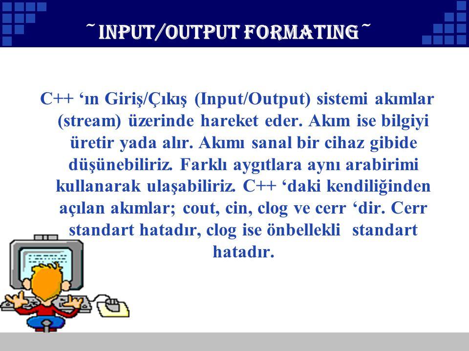 Company Logo ~INPUT/OUTPUT formating~ C++ 'ın Giriş/Çıkış (Input/Output) sistemi akımlar (stream) üzerinde hareket eder. Akım ise bilgiyi üretir yada