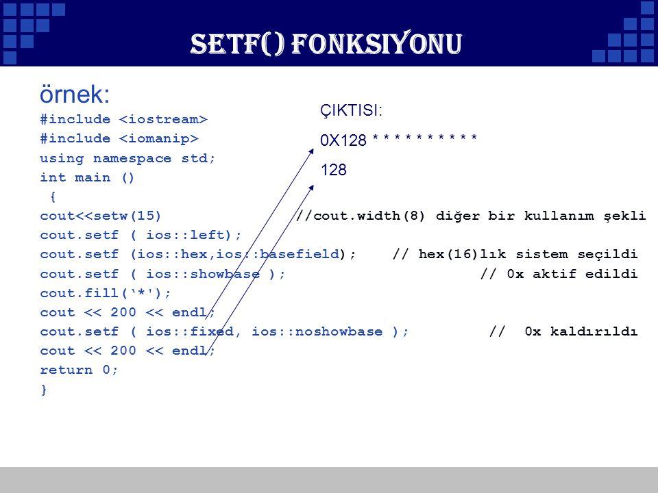 Company Logo Setf() Fonksiyonu örnek: #include using namespace std; int main () { cout<<setw(15) //cout.width(8) diğer bir kullanım şekli cout.setf (
