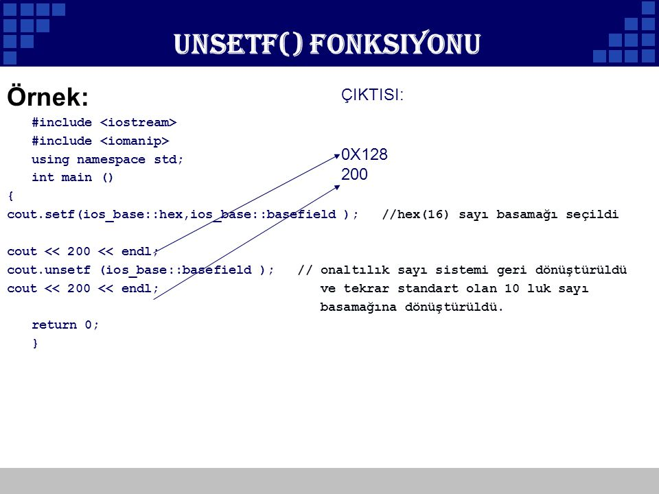 Company Logo Unsetf() Fonksiyonu Örnek: #include using namespace std; int main () { cout.setf(ios_base::hex,ios_base::basefield ); //hex(16) sayı basa