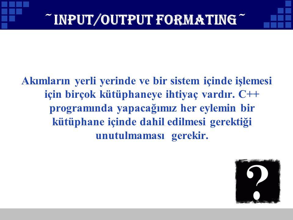 Company Logo ~INPUT/OUTPUT formating~ Akımların yerli yerinde ve bir sistem içinde işlemesi için birçok kütüphaneye ihtiyaç vardır. C++ programında ya
