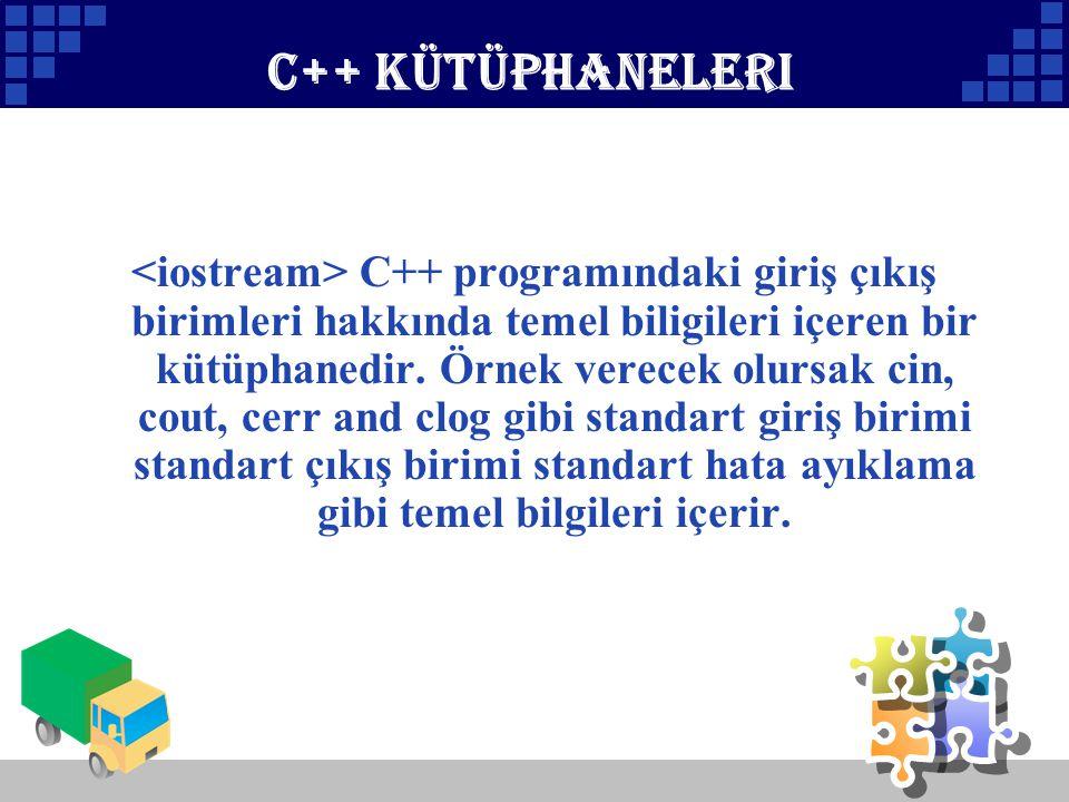 Company Logo C++ kütüphaneleri C++ programındaki giriş çıkış birimleri hakkında temel biligileri içeren bir kütüphanedir. Örnek verecek olursak cin, c