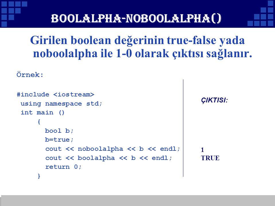 Company Logo boolalpha-noboolalpha() Girilen boolean değerinin true-false yada noboolalpha ile 1-0 olarak çıktısı sağlanır. Örnek: #include using name