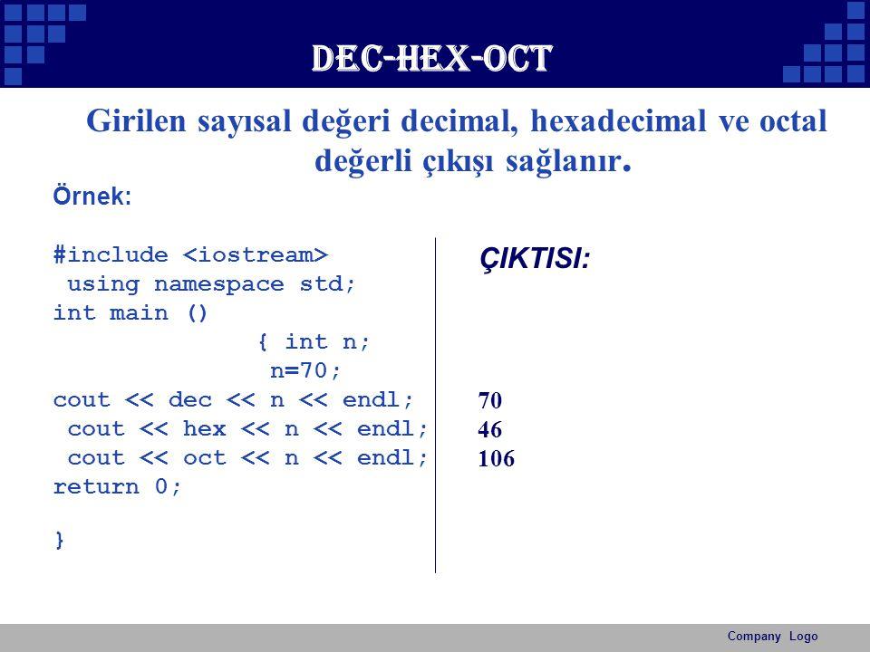 Company Logo Dec-hex-oct Girilen sayısal değeri decimal, hexadecimal ve octal değerli çıkışı sağlanır. Örnek: #include using namespace std; int main (
