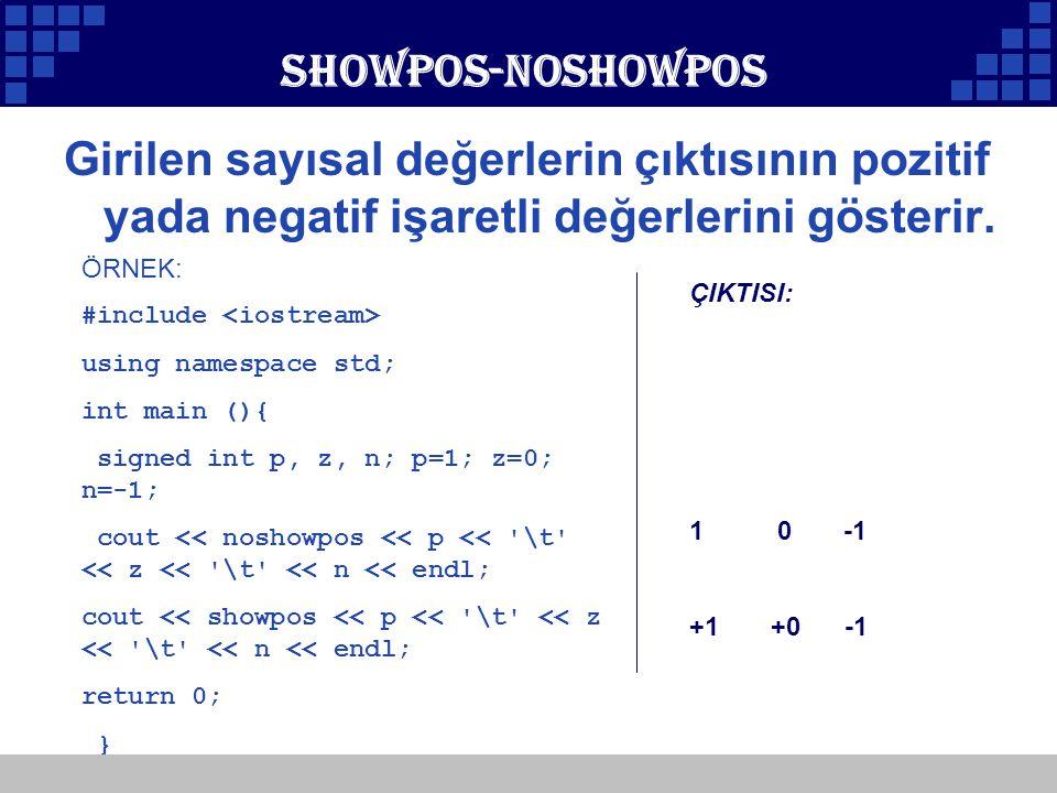 Company Logo Showpos-noshowpos Girilen sayısal değerlerin çıktısının pozitif yada negatif işaretli değerlerini gösterir. ÖRNEK: #include using namespa