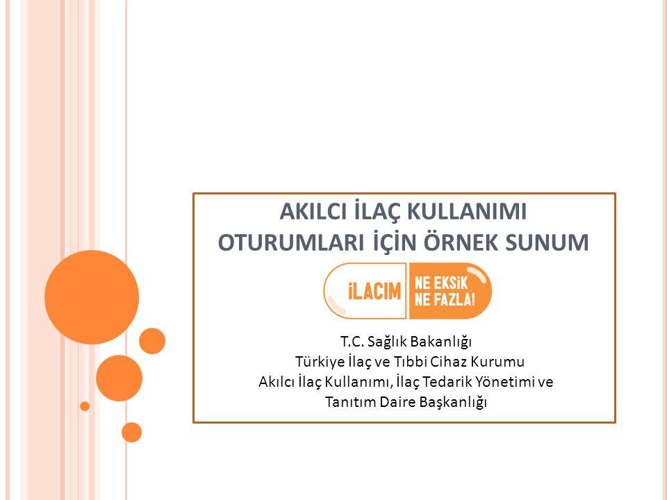 T.C. Sağlık Bakanlığı Türkiye İlaç ve Tıbbi Cihaz Kurumu Akılcı İlaç Kullanımı, İlaç Tedarik Yönetimi ve Tanıtım Daire Başkanlığı AKILCI İLAÇ KULLANIM