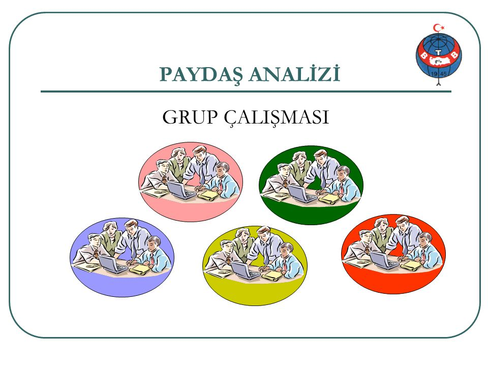 Proje genel bilgi 22/34 PAYDAŞ ANALİZİ GRUP ÇALIŞMASI