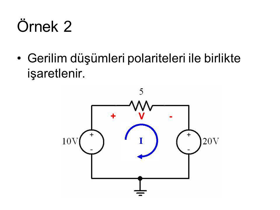 Örnek 2 Gerilim düşümleri polariteleri ile birlikte işaretlenir. +V -