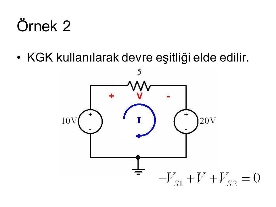 Örnek 2 KGK kullanılarak devre eşitliği elde edilir. +V -