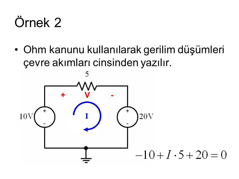 Örnek 2 Ohm kanunu kullanılarak gerilim düşümleri çevre akımları cinsinden yazılır. +V -