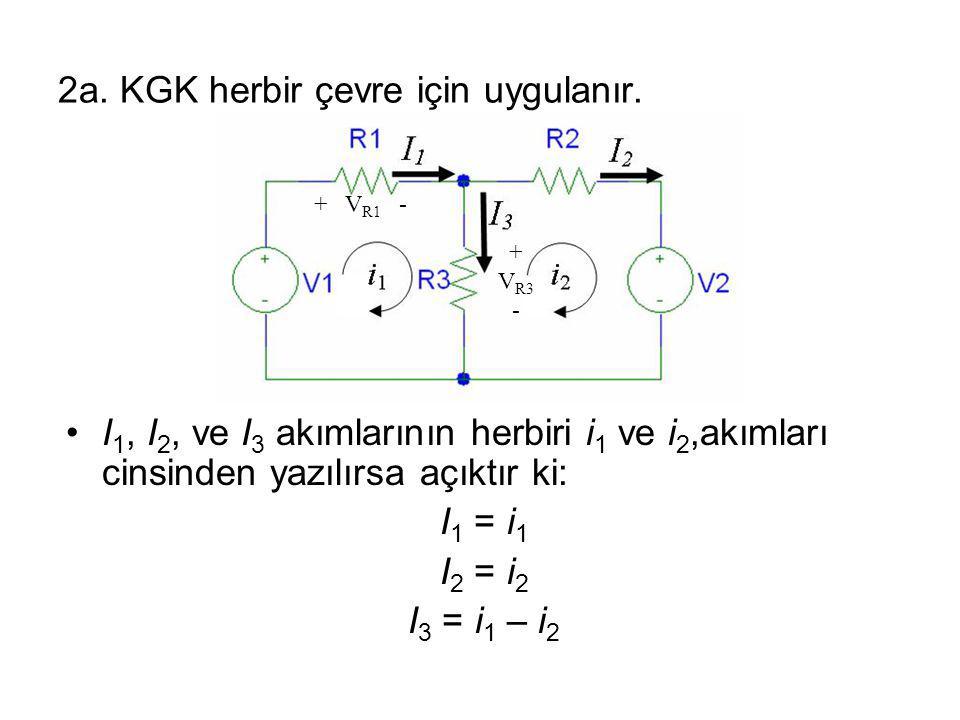 2a. KGK herbir çevre için uygulanır. + V R1 - + V R3 - I 1, I 2, ve I 3 akımlarının herbiri i 1 ve i 2,akımları cinsinden yazılırsa açıktır ki: I 1 =