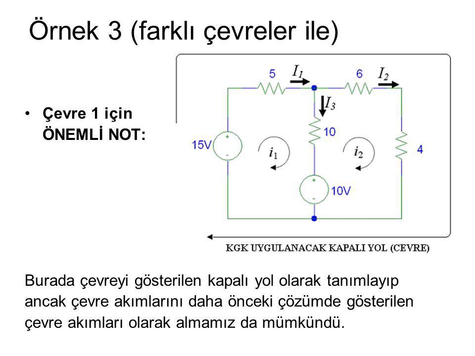 Örnek 3 (farklı çevreler ile) Çevre 1 için ÖNEMLİ NOT: Burada çevreyi gösterilen kapalı yol olarak tanımlayıp ancak çevre akımlarını daha önceki çözüm