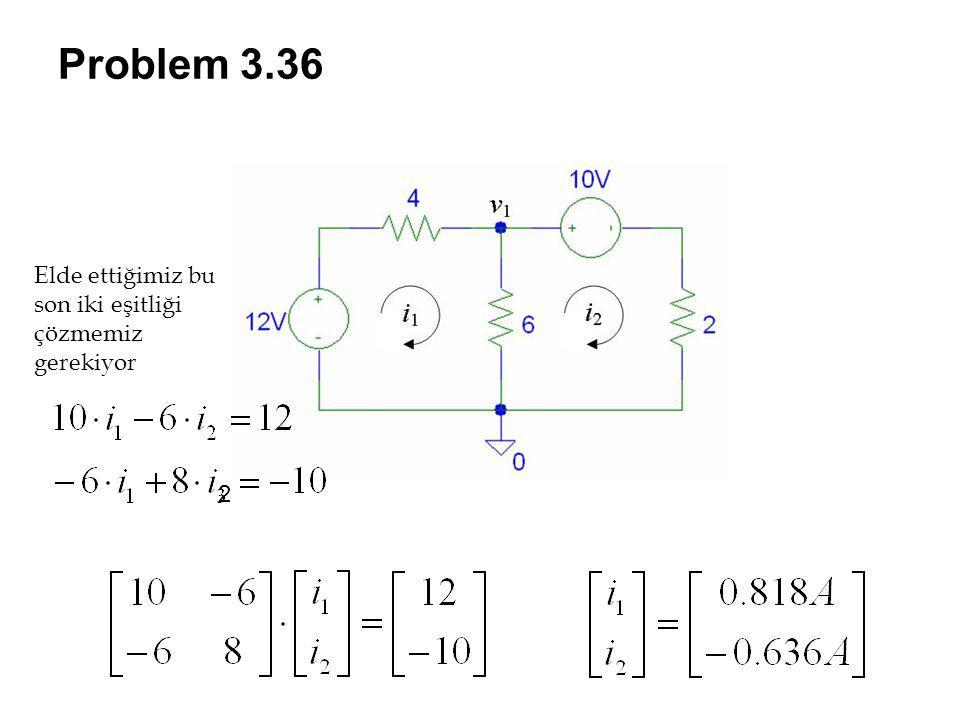 Problem 3.36 Elde ettiğimiz bu son iki eşitliği çözmemiz gerekiyor 2