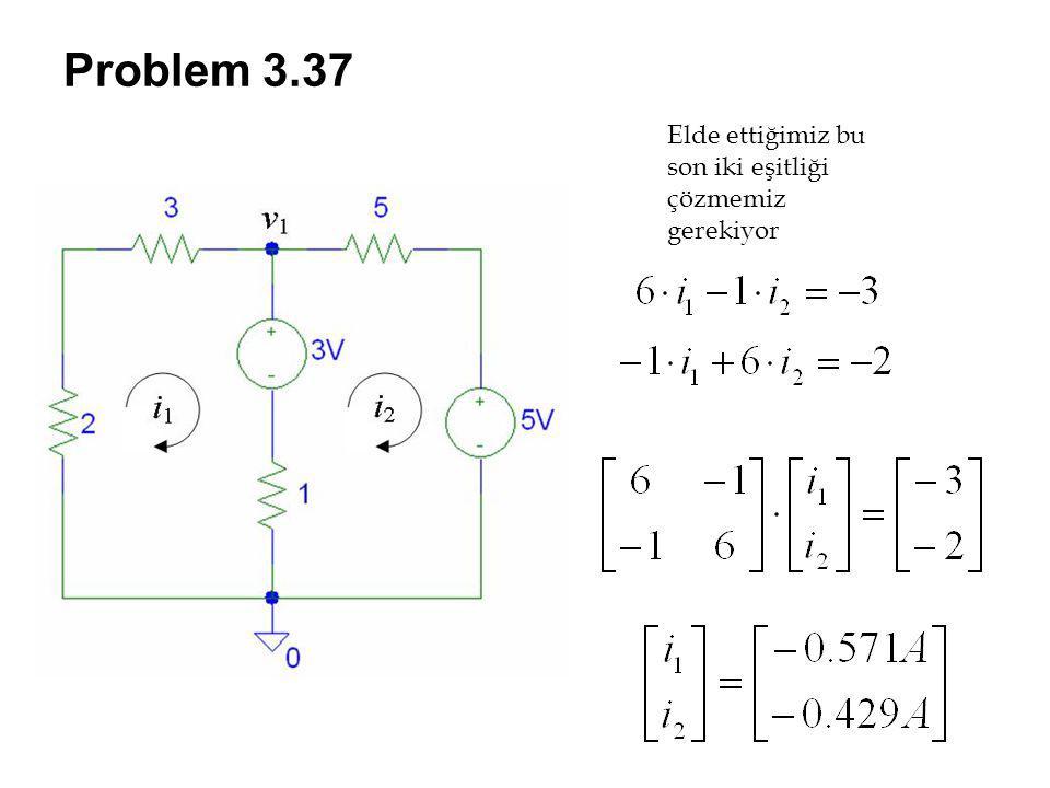 Problem 3.37 Elde ettiğimiz bu son iki eşitliği çözmemiz gerekiyor