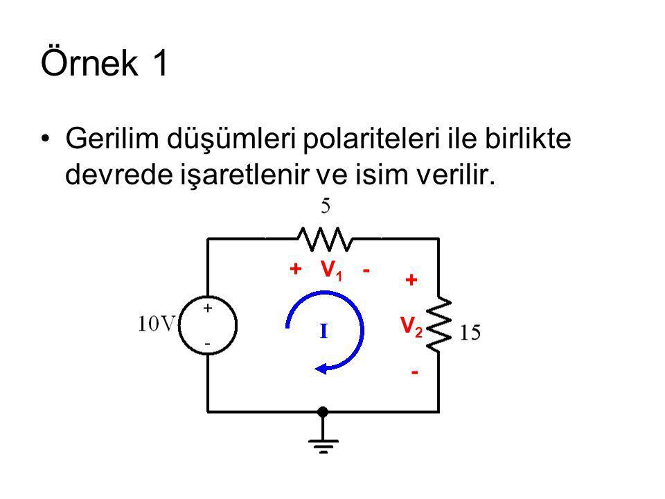 Örnek 1 Gerilim düşümleri polariteleri ile birlikte devrede işaretlenir ve isim verilir. + V 1 - + V 2 -
