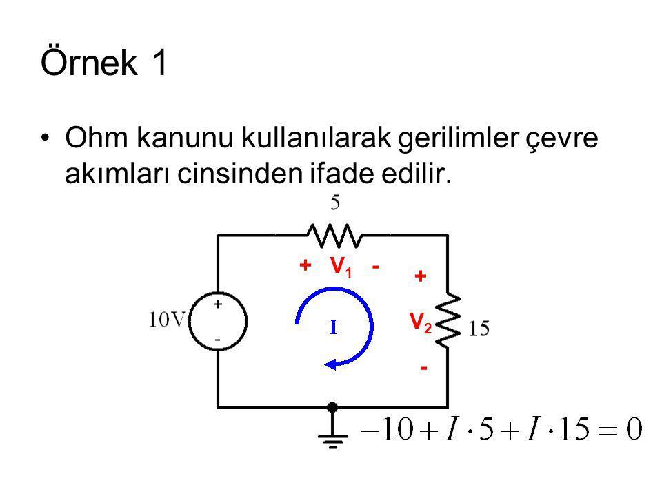 Örnek 1 Ohm kanunu kullanılarak gerilimler çevre akımları cinsinden ifade edilir. + V 1 - + V 2 -