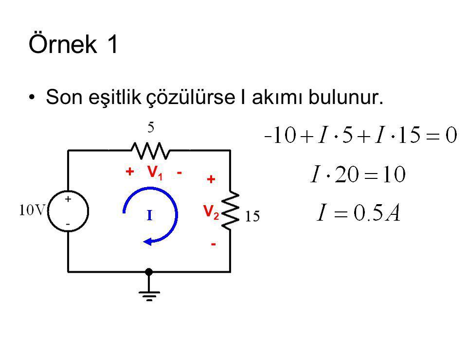 Örnek 1 Son eşitlik çözülürse I akımı bulunur. + V 1 - + V 2 -