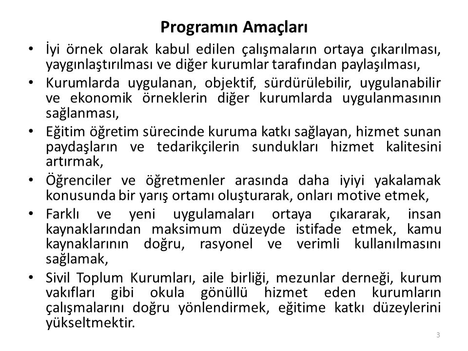 Programın Amaçları İyi örnek olarak kabul edilen çalışmaların ortaya çıkarılması, yaygınlaştırılması ve diğer kurumlar tarafından paylaşılması, Kuruml