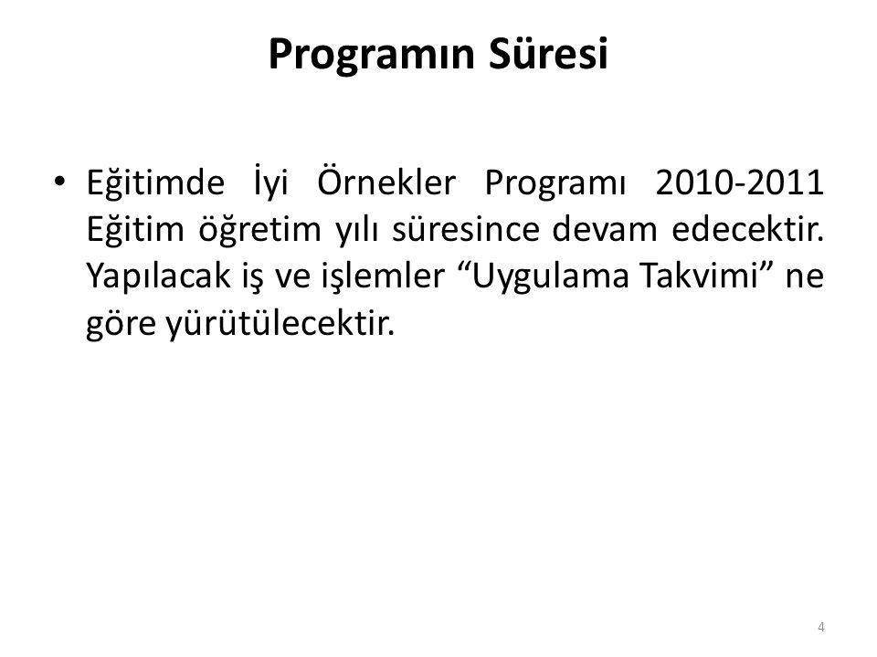 """Programın Süresi Eğitimde İyi Örnekler Programı 2010-2011 Eğitim öğretim yılı süresince devam edecektir. Yapılacak iş ve işlemler """"Uygulama Takvimi"""" n"""