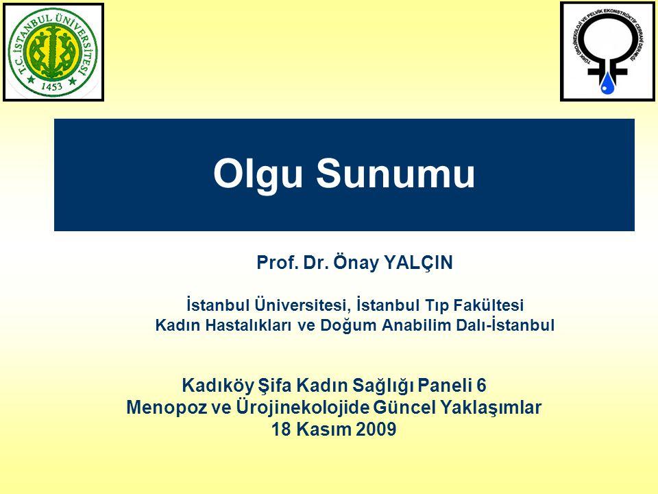 Olgu Sunumu Prof. Dr. Önay YALÇIN İstanbul Üniversitesi, İstanbul Tıp Fakültesi Kadın Hastalıkları ve Doğum Anabilim Dalı-İstanbul Kadıköy Şifa Kadın