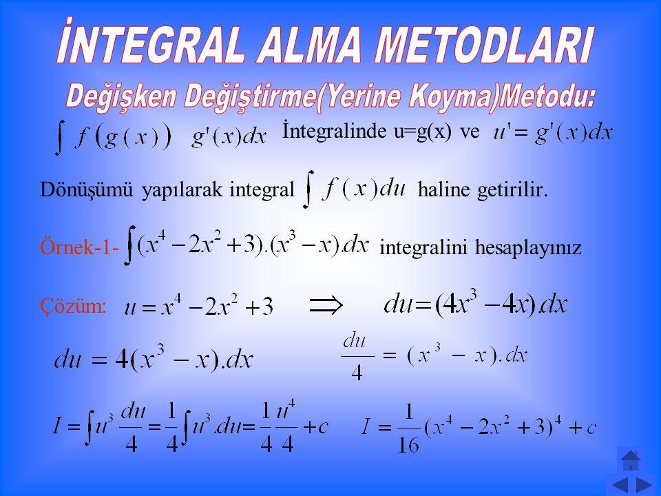 Örnek-4- belirsiz integralini bulunuz. Çözüm: Örnek-5- belirsiz integralini bulunuz.