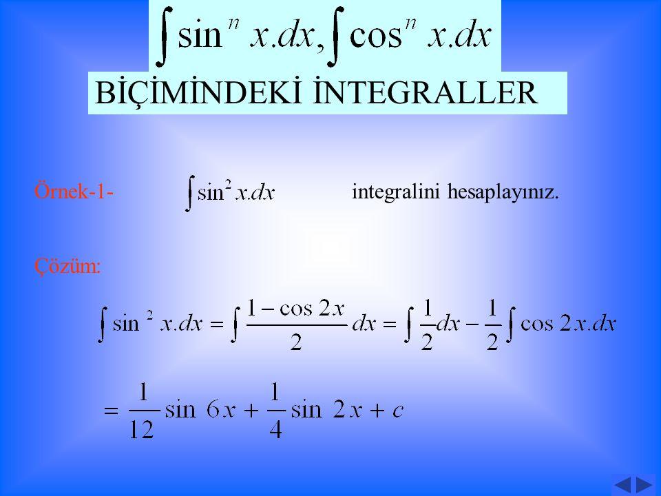 Örnek: integralini hesaplayınız. Çözüm: BİÇİMİNDEKİ İNTEGRALLER