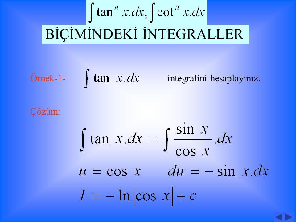 Örnek:-1- integralini hesaplayınız. Çözüm: BİÇİMİNDEKİ İNTEGRALLER