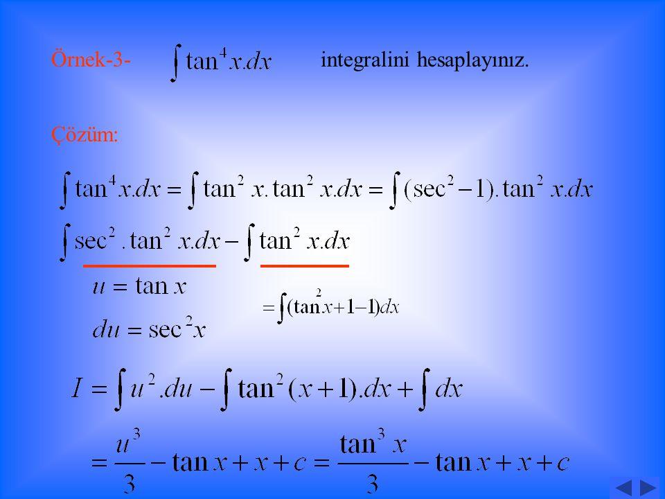 Örnek-2- integralini hesaplayınız. Çözüm: