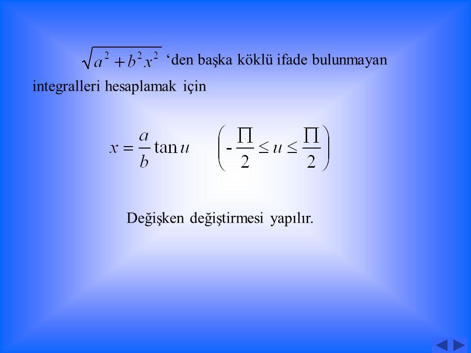 Örnek: integralinin değerini bulunuz. Çözüm: