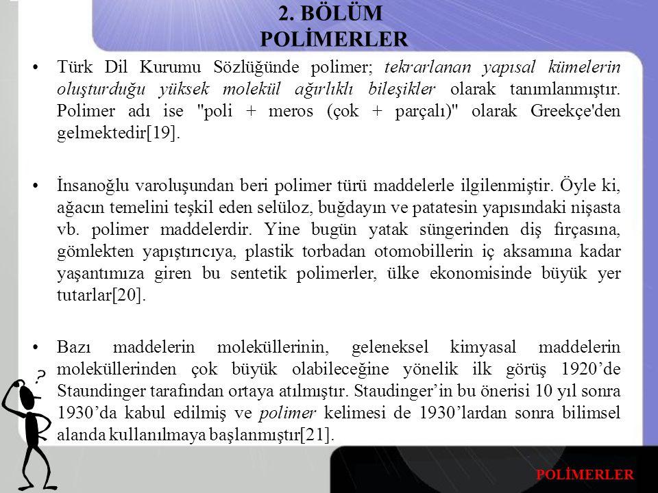 2. BÖLÜM POLİMERLER Türk Dil Kurumu Sözlüğünde polimer; tekrarlanan yapısal kümelerin oluşturduğu yüksek molekül ağırlıklı bileşikler olarak tanımlanm