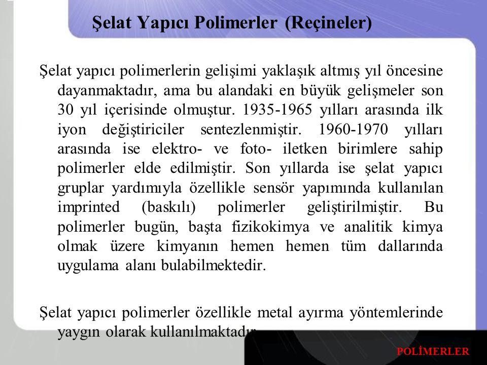 Şelat Yapıcı Polimerler (Reçineler) Şelat yapıcı polimerlerin gelişimi yaklaşık altmış yıl öncesine dayanmaktadır, ama bu alandaki en büyük gelişmeler son 30 yıl içerisinde olmuştur.