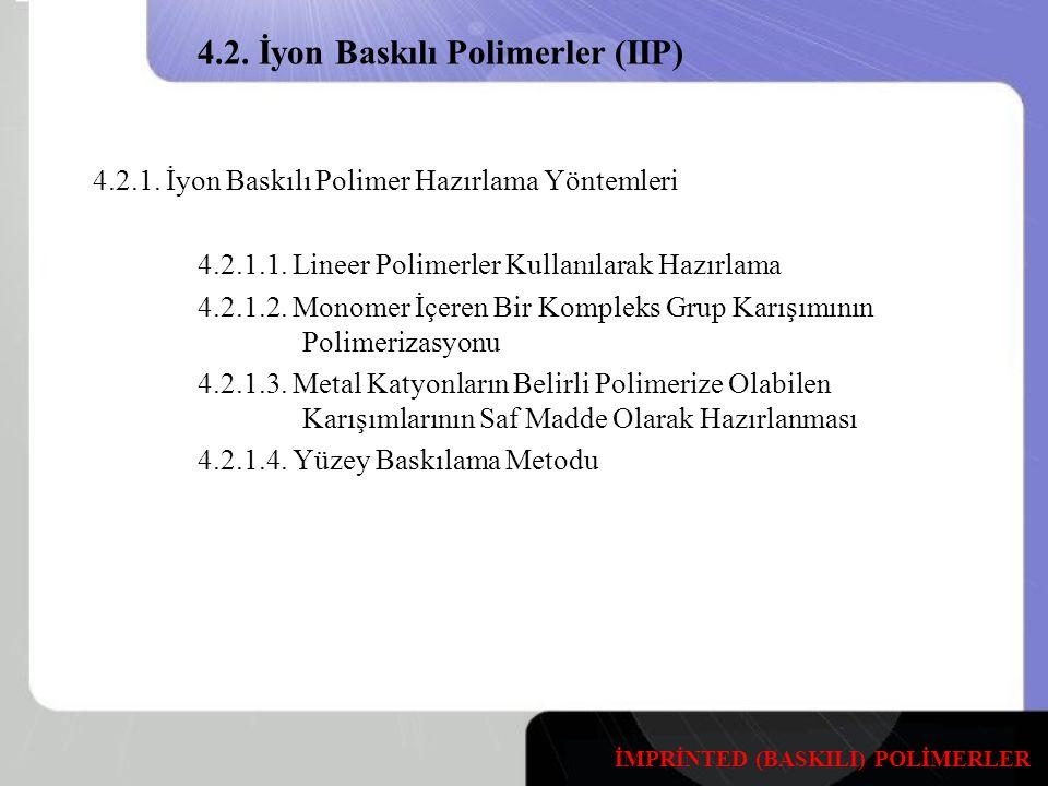 4.2.İyon Baskılı Polimerler (IIP) 4.2.1. İyon Baskılı Polimer Hazırlama Yöntemleri 4.2.1.1.