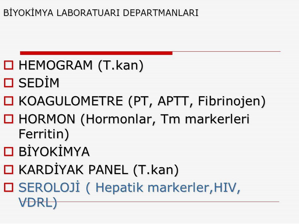 BİYOKİMYA LABORATUARI DEPARTMANLARI  HEMOGRAM (T.kan)  SEDİM  KOAGULOMETRE (PT, APTT, Fibrinojen)  HORMON (Hormonlar, Tm markerleri Ferritin)  Bİ
