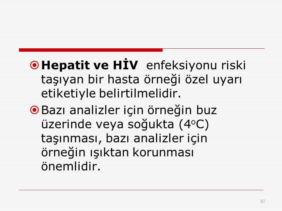  Hepatit ve HİV enfeksiyonu riski taşıyan bir hasta örneği özel uyarı etiketiyle belirtilmelidir.  Bazı analizler için örneğin buz üzerinde veya soğ