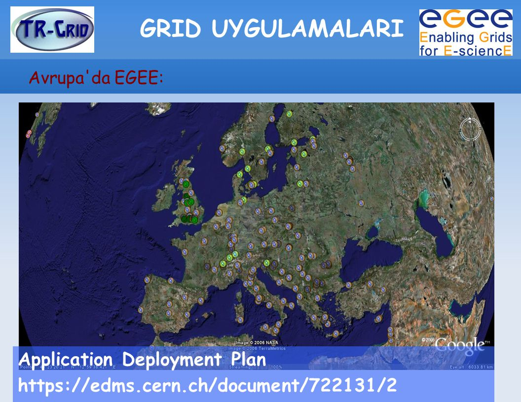 GRID UYGULAMALARI Avrupa'da EGEE: Application Deployment Plan https://edms.cern.ch/document/722131/2