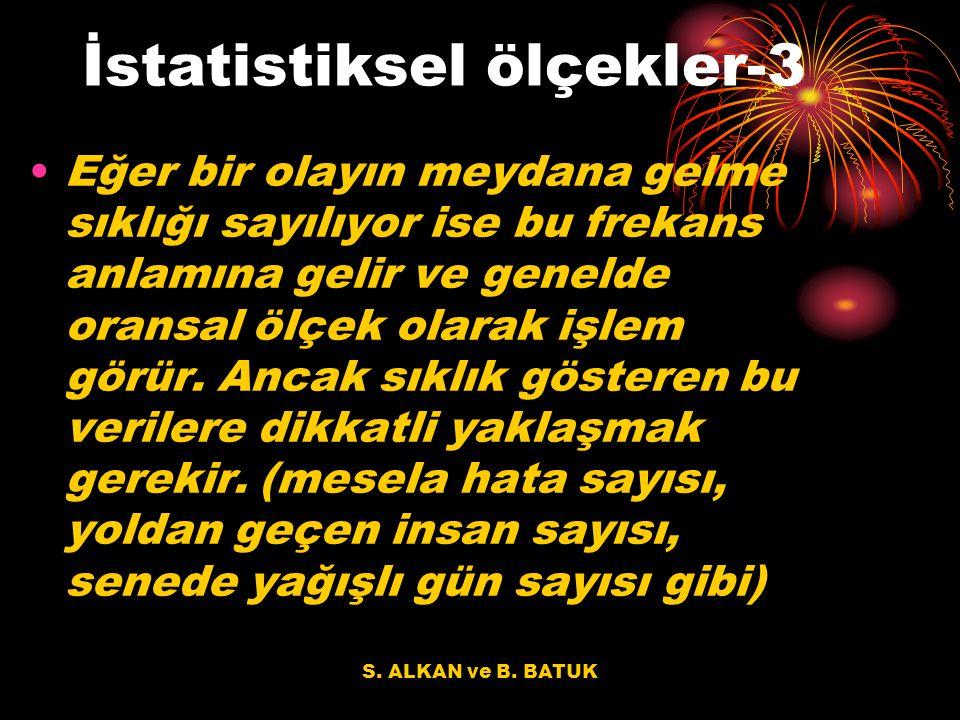 S. ALKAN ve B. BATUK İstatistiksel ölçekler-3 Eğer bir olayın meydana gelme sıklığı sayılıyor ise bu frekans anlamına gelir ve genelde oransal ölçek o
