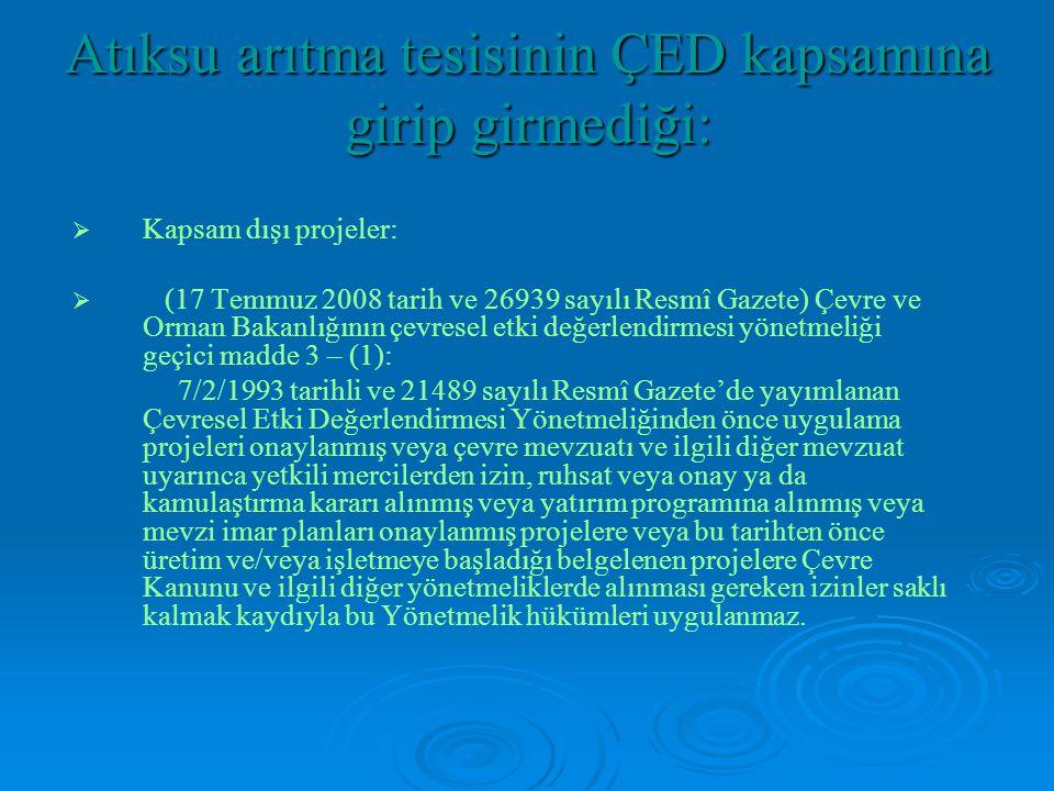 Atıksu arıtma tesisinin ÇED kapsamına girip girmediği: KKapsam dışı projeler:   (17 Temmuz 2008 tarih ve 26939 sayılı Resmî Gazete) Çevre ve Orm