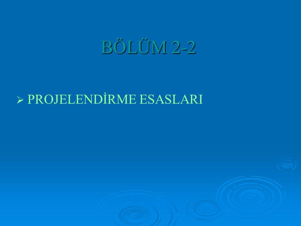 BÖLÜM 2-2   PROJELENDİRME ESASLARI