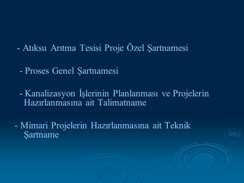 - Atıksu Arıtma Tesisi Proje Özel Şartnamesi - Proses Genel Şartnamesi - Kanalizasyon İşlerinin Planlanması ve Projelerin Hazırlanmasına ait Talimatna