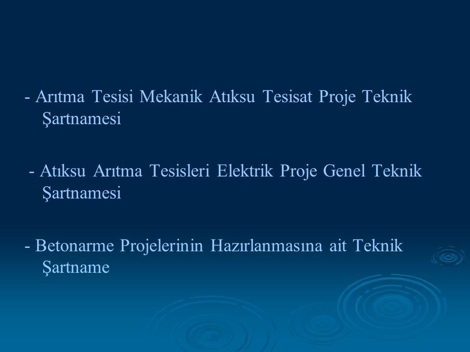 - Arıtma Tesisi Mekanik Atıksu Tesisat Proje Teknik Şartnamesi - Atıksu Arıtma Tesisleri Elektrik Proje Genel Teknik Şartnamesi - Betonarme Projelerin