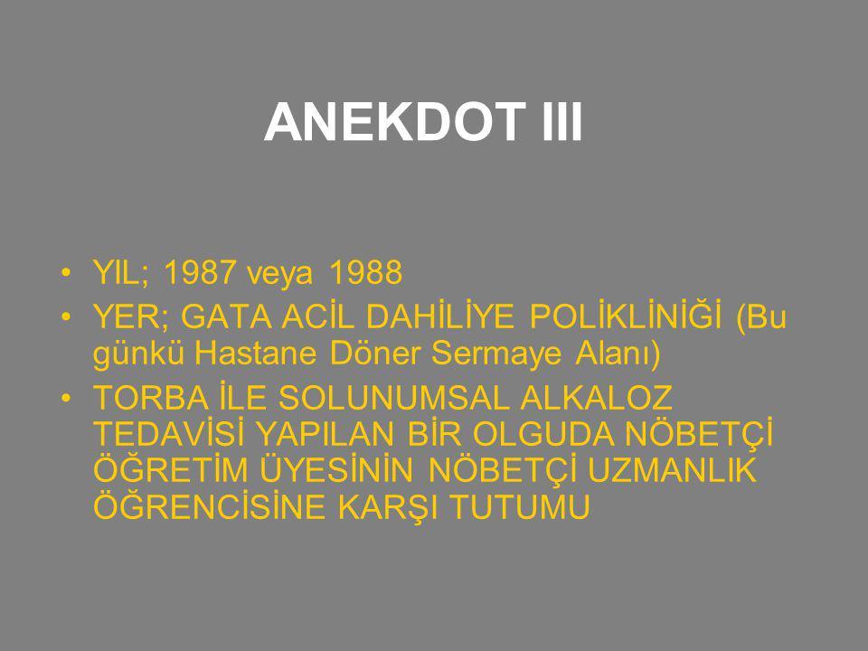 ANEKDOT III YIL; 1987 veya 1988 YER; GATA ACİL DAHİLİYE POLİKLİNİĞİ (Bu günkü Hastane Döner Sermaye Alanı) TORBA İLE SOLUNUMSAL ALKALOZ TEDAVİSİ YAPIL