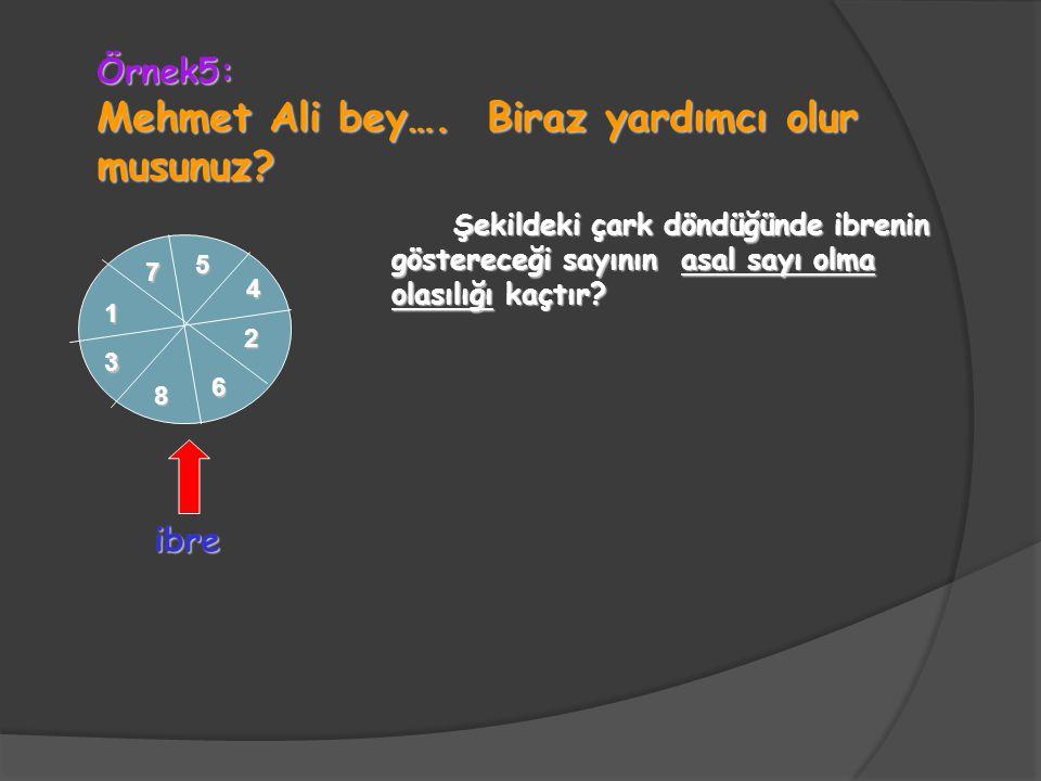 1 3 5 7 8 6 2 4 Mehmet Ali bey…. Biraz yardımcı olur musunuz? Şekildeki çark döndüğünde ibrenin göstereceği sayının asal sayı olma olasılığı kaçtır? i