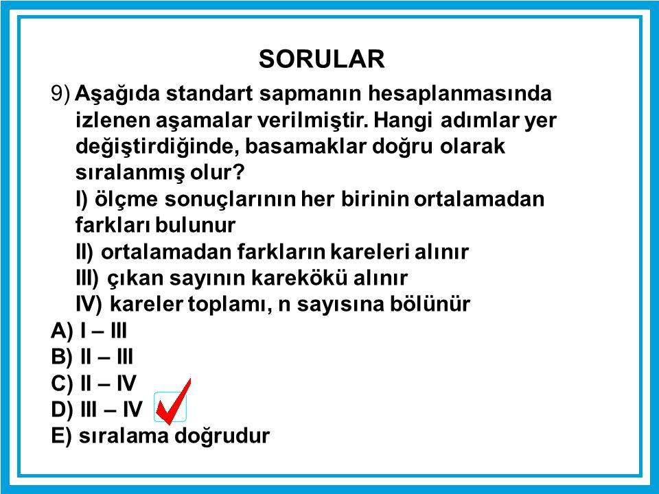 9) Aşağıda standart sapmanın hesaplanmasında izlenen aşamalar verilmiştir. Hangi adımlar yer değiştirdiğinde, basamaklar doğru olarak sıralanmış olur?