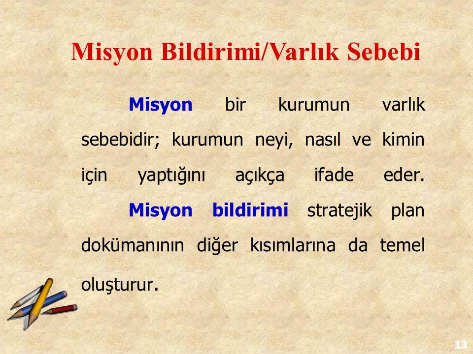 13 Misyon bir kurumun varlık sebebidir; kurumun neyi, nasıl ve kimin için yaptığını açıkça ifade eder. Misyon bildirimi stratejik plan dokümanının diğ
